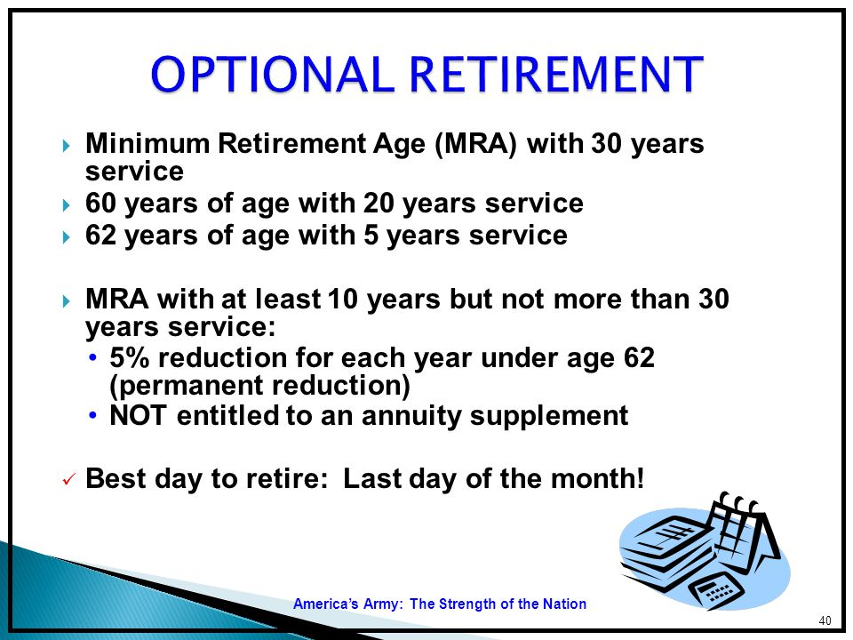 OPTIONAL RETIREMENT Minimum Retirement Age (MRA) with 30 years service