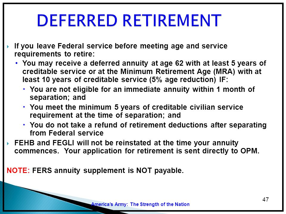 DEFERRED RETIREMENT If you leave Federal service before meeting age and service requirements to retire: