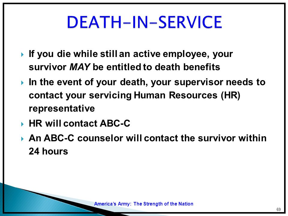 DEATH-IN-SERVICE If you die while still an active employee, your survivor MAY be entitled to death benefits.
