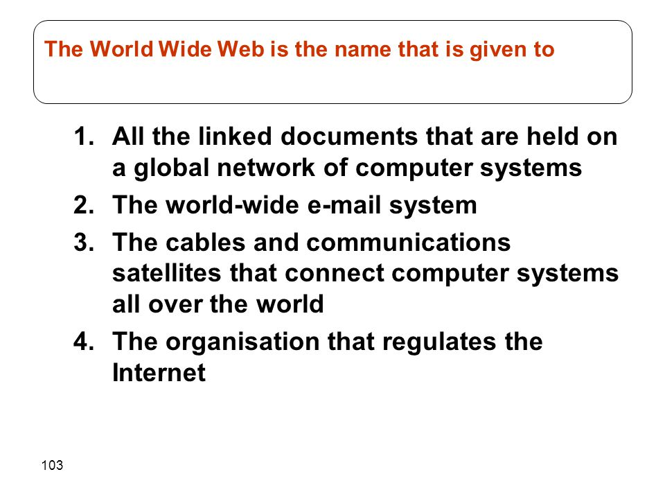 The World Wide Web is the name that is given to