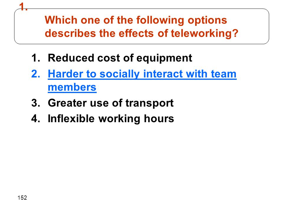 Which one of the following options describes the effects of teleworking