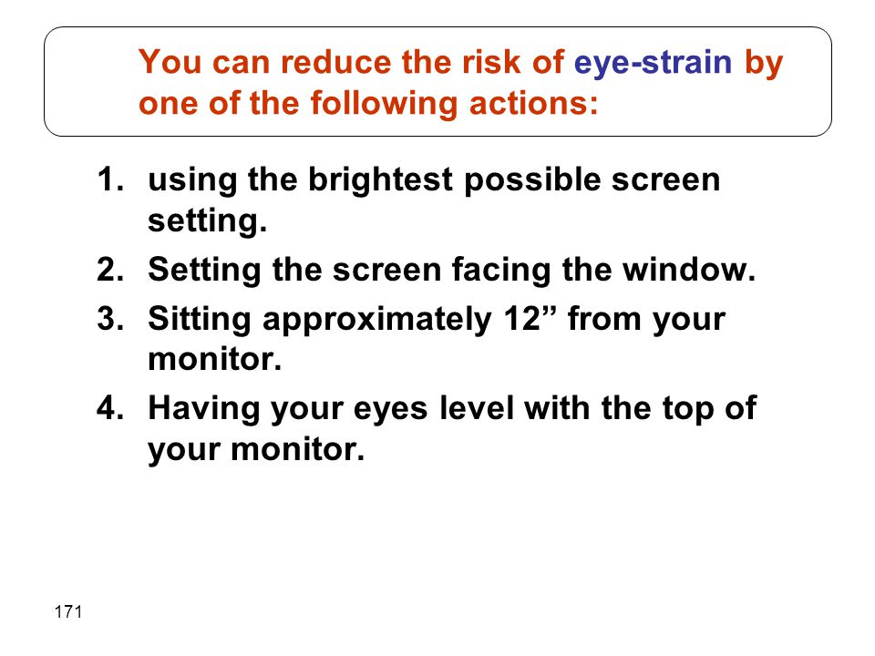 You can reduce the risk of eye-strain by one of the following actions: