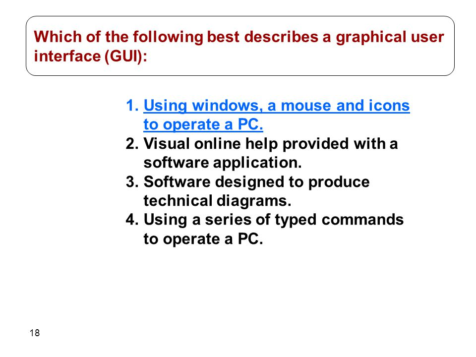 Which of the following best describes a graphical user interface (GUI):