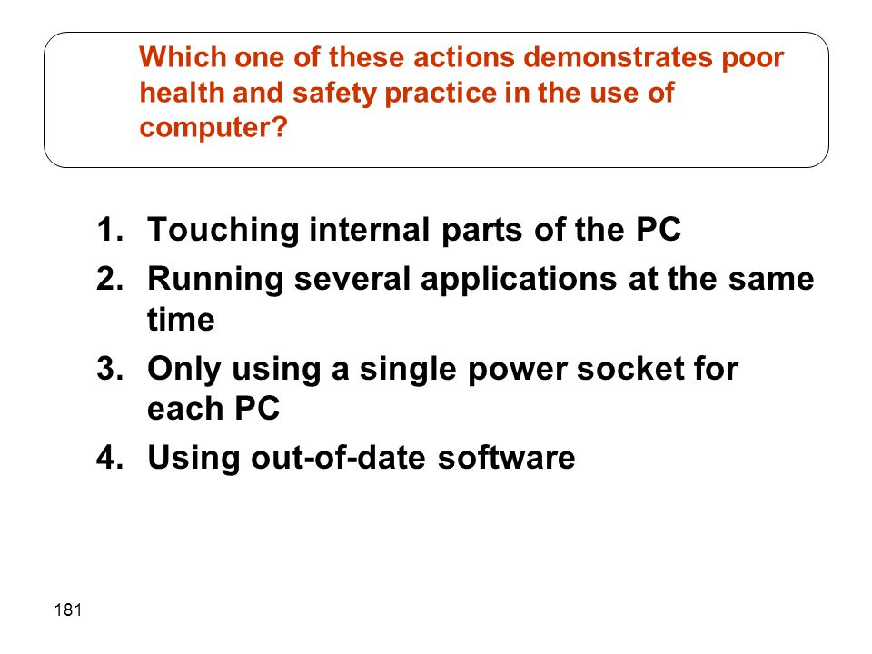 Which one of these actions demonstrates poor health and safety practice in the use of computer