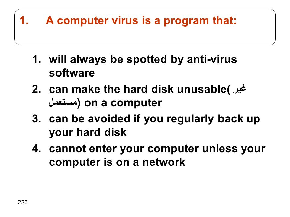 A computer virus is a program that: