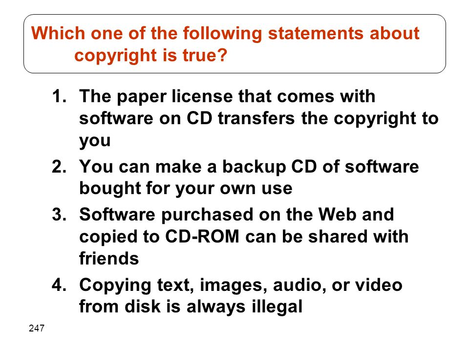 Which one of the following statements about copyright is true