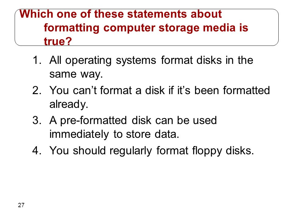 Which one of these statements about formatting computer storage media is true