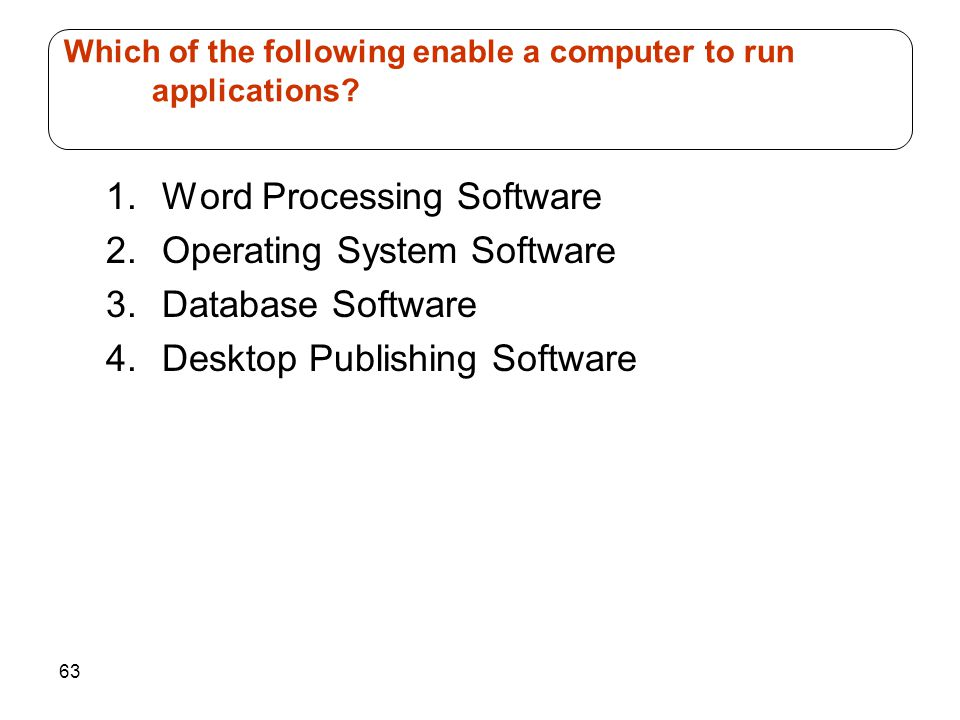 Which of the following enable a computer to run applications