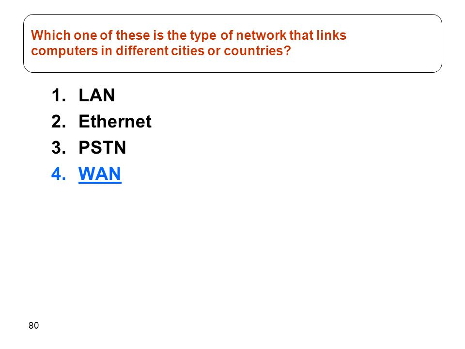 Which one of these is the type of network that links computers in different cities or countries