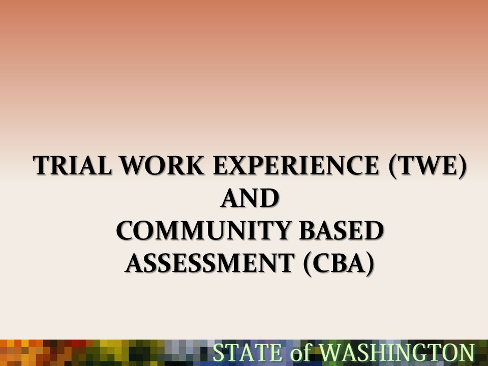 Trial Work Experience (TWE) and Community Based Assessment (CBA)
