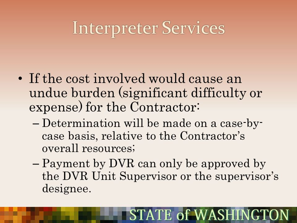 Interpreter Services If the cost involved would cause an undue burden (significant difficulty or expense) for the Contractor:
