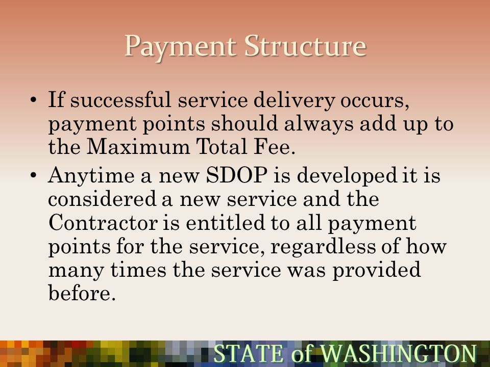 Payment Structure If successful service delivery occurs, payment points should always add up to the Maximum Total Fee.