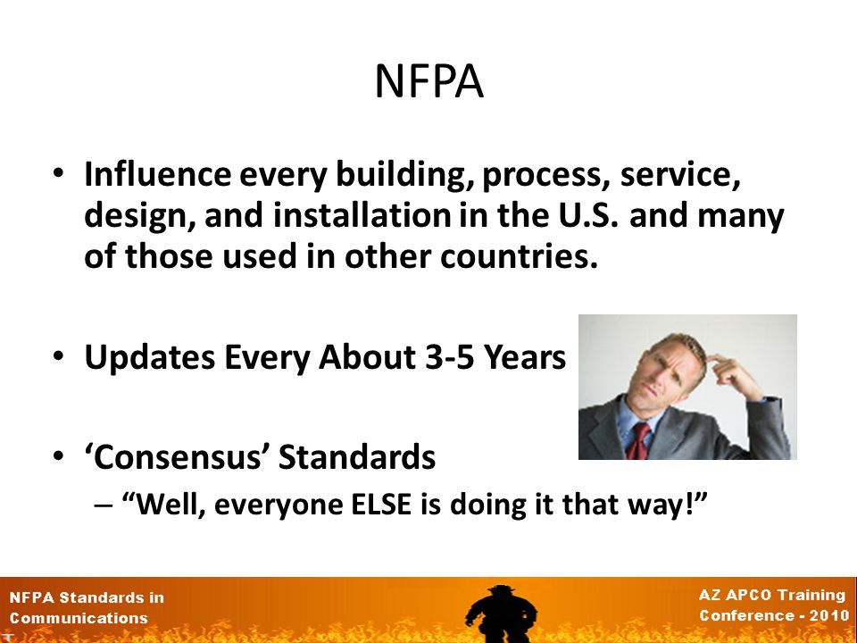 NFPA Influence every building, process, service, design, and installation in the U.S. and many of those used in other countries.