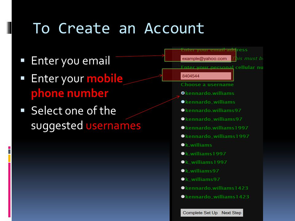 To Create an Account Enter you email Enter your mobile phone number