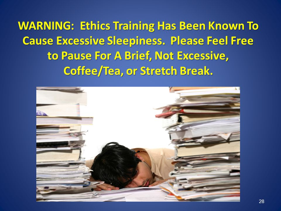 WARNING: Ethics Training Has Been Known To Cause Excessive Sleepiness