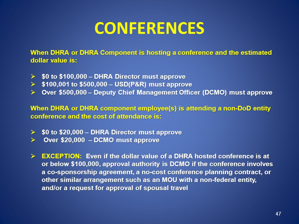 CONFERENCES When DHRA or DHRA Component is hosting a conference and the estimated dollar value is: $0 to $100,000 – DHRA Director must approve.