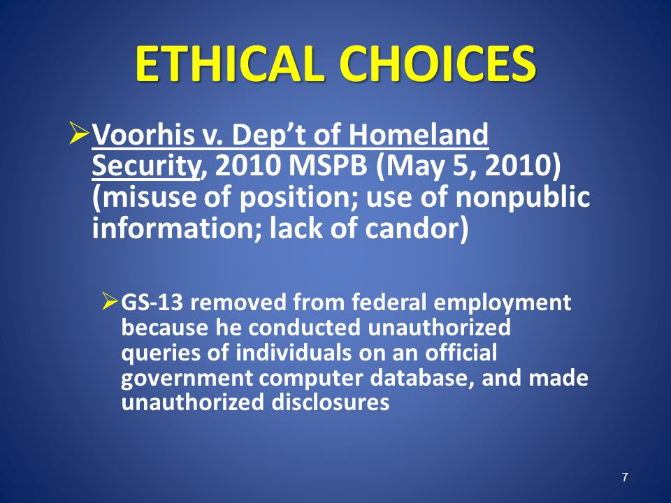 ETHICAL CHOICES Voorhis v. Dep't of Homeland Security, 2010 MSPB (May 5, 2010) (misuse of position; use of nonpublic information; lack of candor)