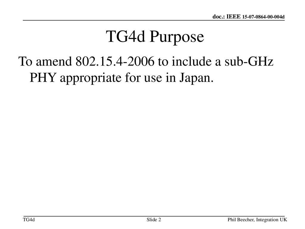 November 18 TG4d Purpose. To amend to include a sub-GHz PHY appropriate for use in Japan.