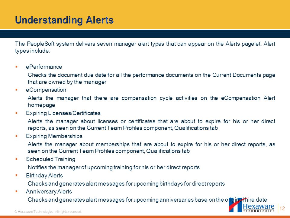 Understanding Alerts The PeopleSoft system delivers seven manager alert types that can appear on the Alerts pagelet. Alert types include: