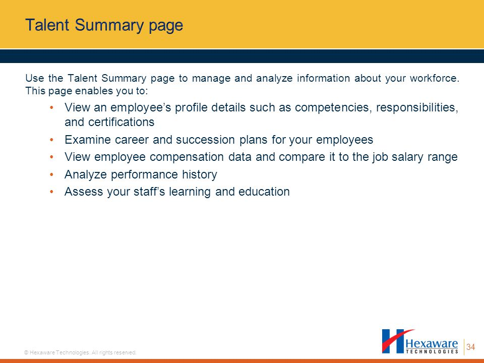 Talent Summary page Use the Talent Summary page to manage and analyze information about your workforce. This page enables you to: