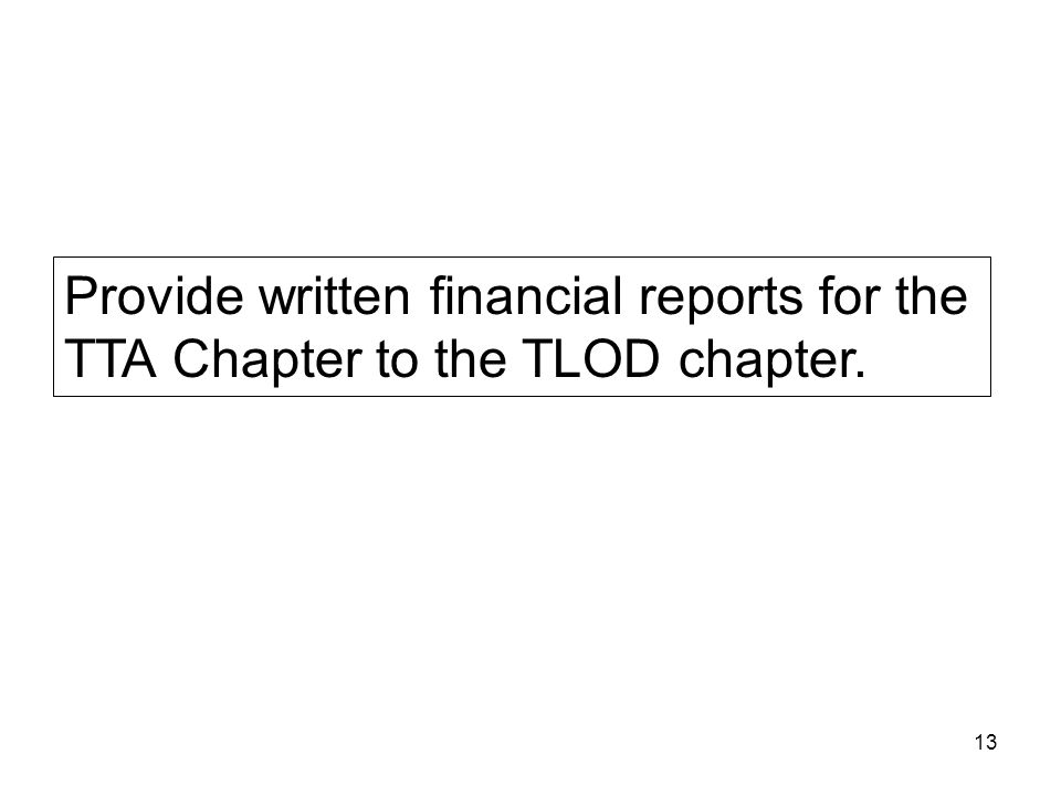 Provide written financial reports for the TTA Chapter to the TLOD chapter.