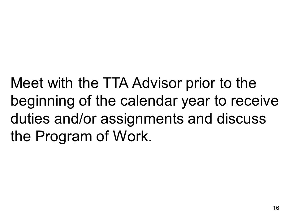 Meet with the TTA Advisor prior to the beginning of the calendar year to receive duties and/or assignments and discuss the Program of Work.