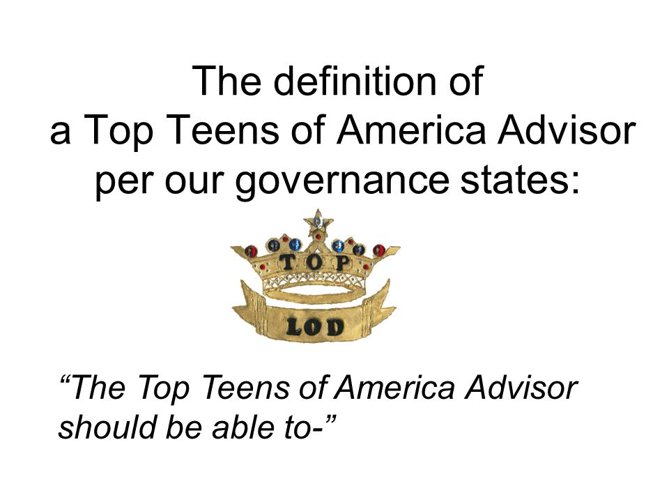 The definition of a Top Teens of America Advisor per our governance states: