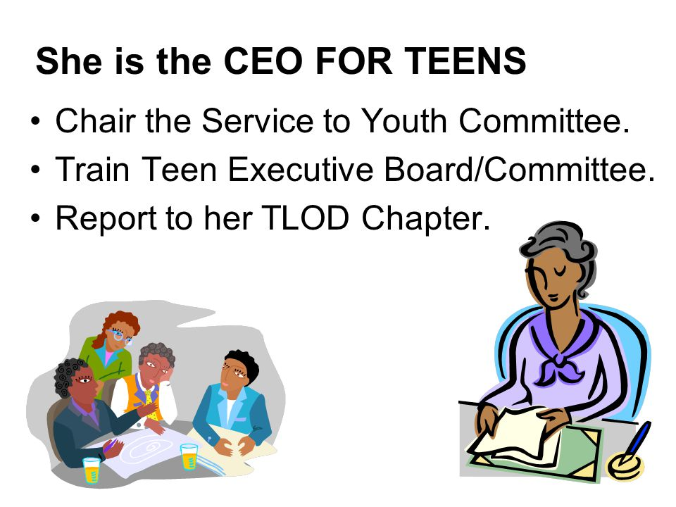 She is the CEO FOR TEENS Chair the Service to Youth Committee.