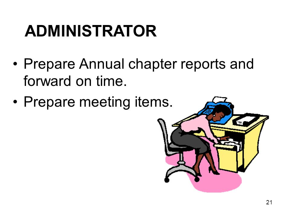 ADMINISTRATOR Prepare Annual chapter reports and forward on time.