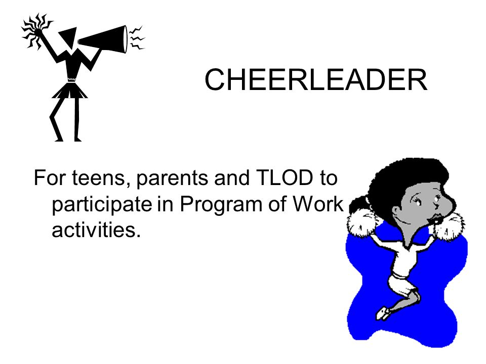 CHEERLEADER For teens, parents and TLOD to participate in Program of Work activities.