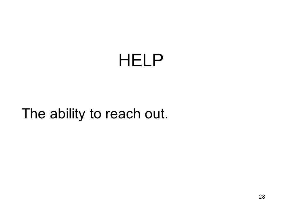 HELP The ability to reach out.