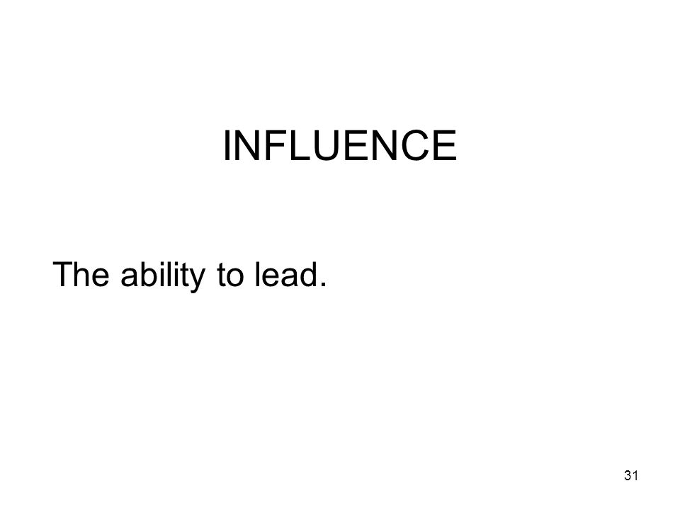 INFLUENCE The ability to lead.