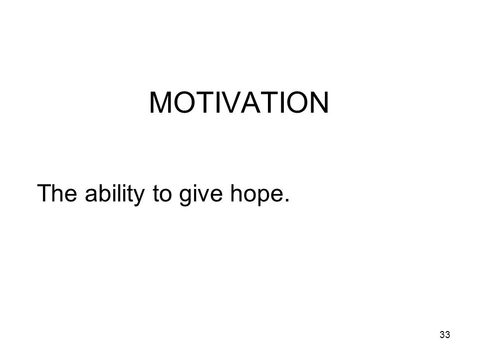 MOTIVATION The ability to give hope.