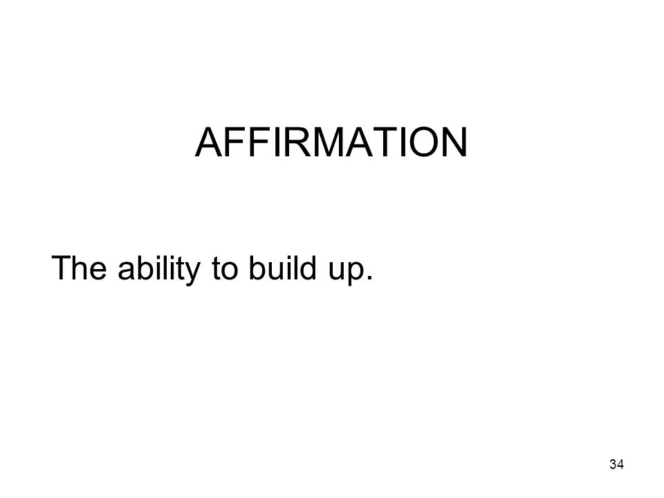 AFFIRMATION The ability to build up.