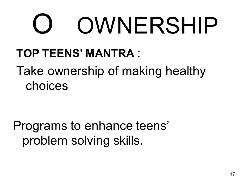 O OWNERSHIP Take ownership of making healthy choices
