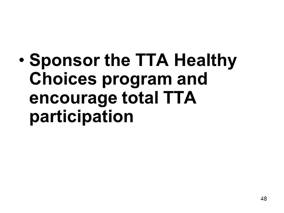 Sponsor the TTA Healthy Choices program and encourage total TTA participation