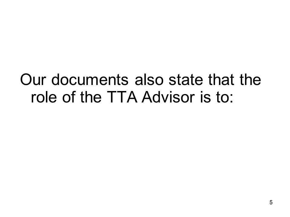 Our documents also state that the role of the TTA Advisor is to: