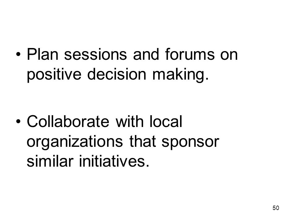 Plan sessions and forums on positive decision making.