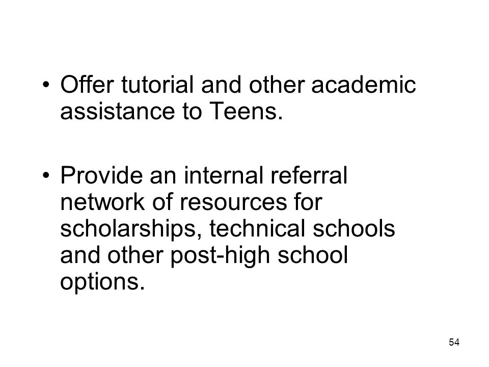 Offer tutorial and other academic assistance to Teens.