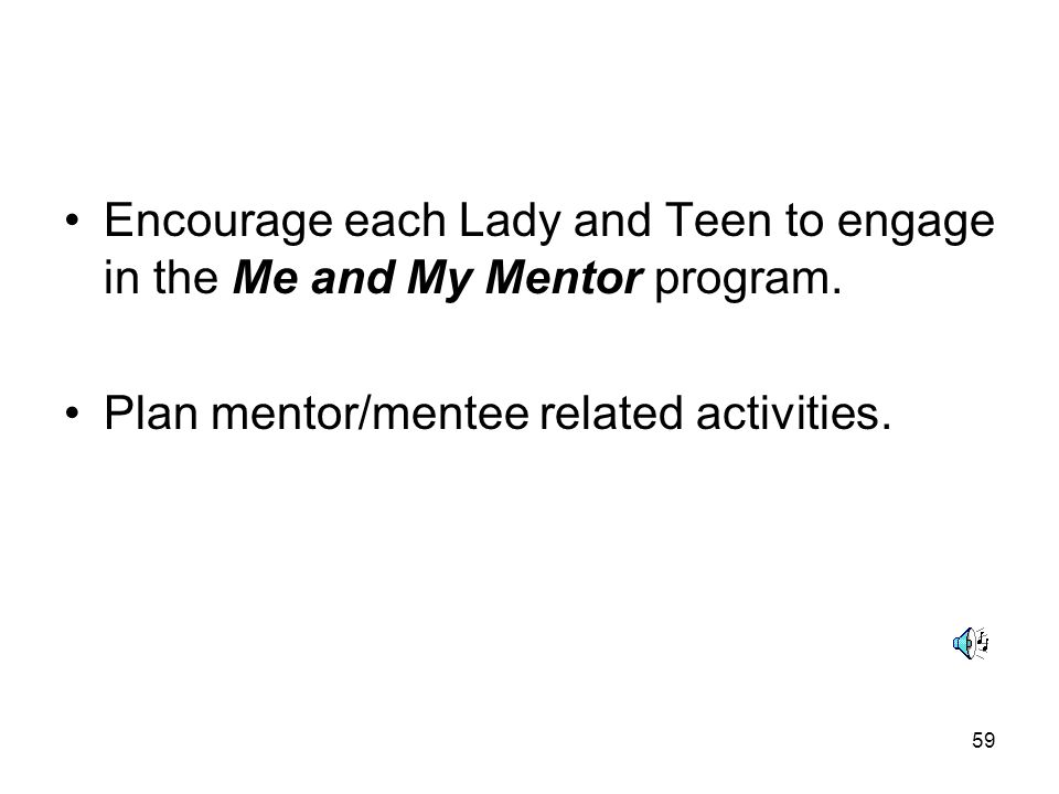 Encourage each Lady and Teen to engage in the Me and My Mentor program.