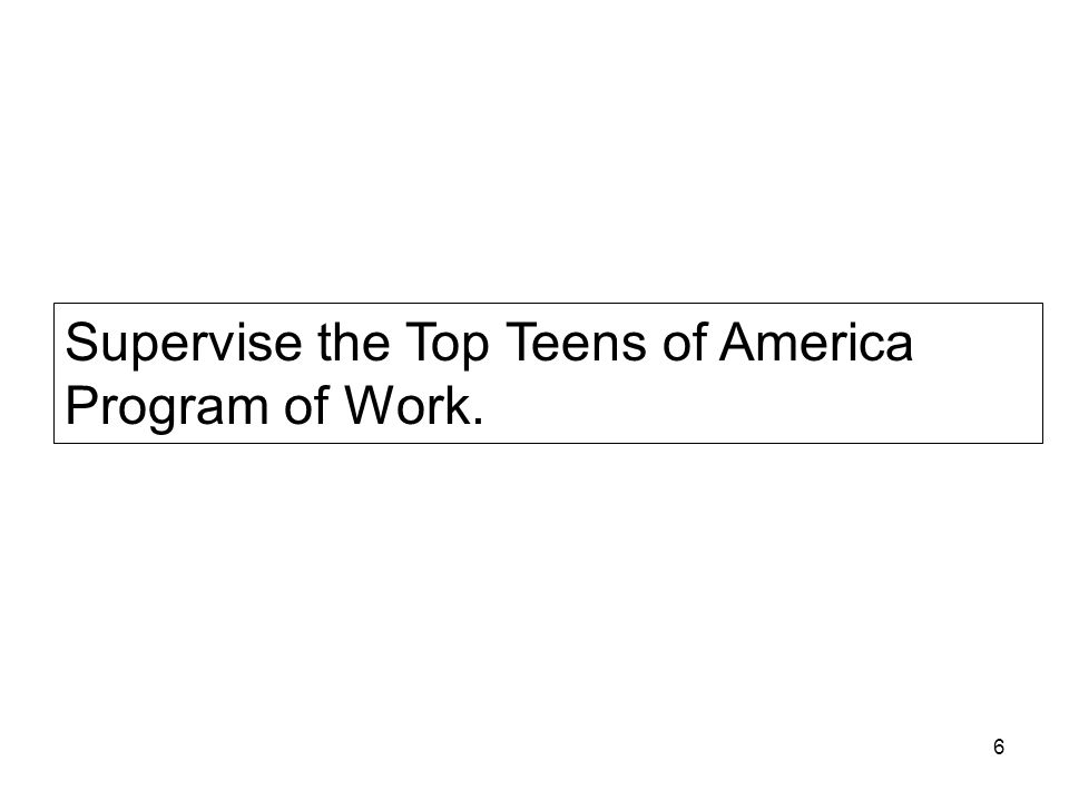 Supervise the Top Teens of America Program of Work.