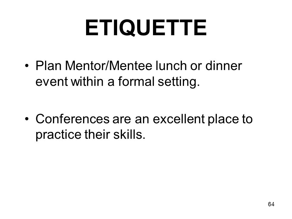 ETIQUETTE Plan Mentor/Mentee lunch or dinner event within a formal setting.