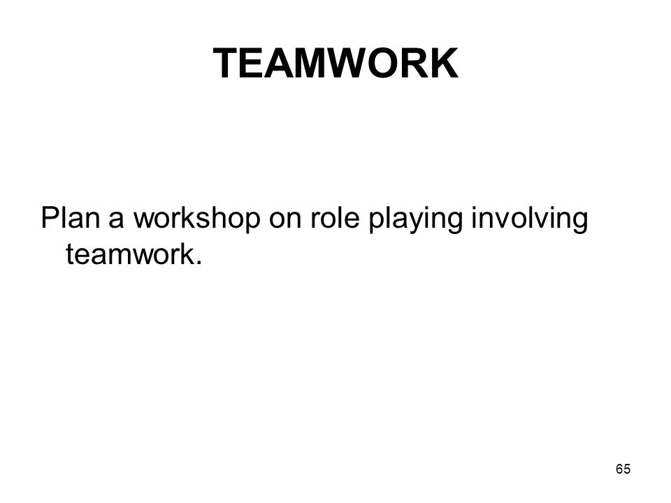 TEAMWORK Plan a workshop on role playing involving teamwork.