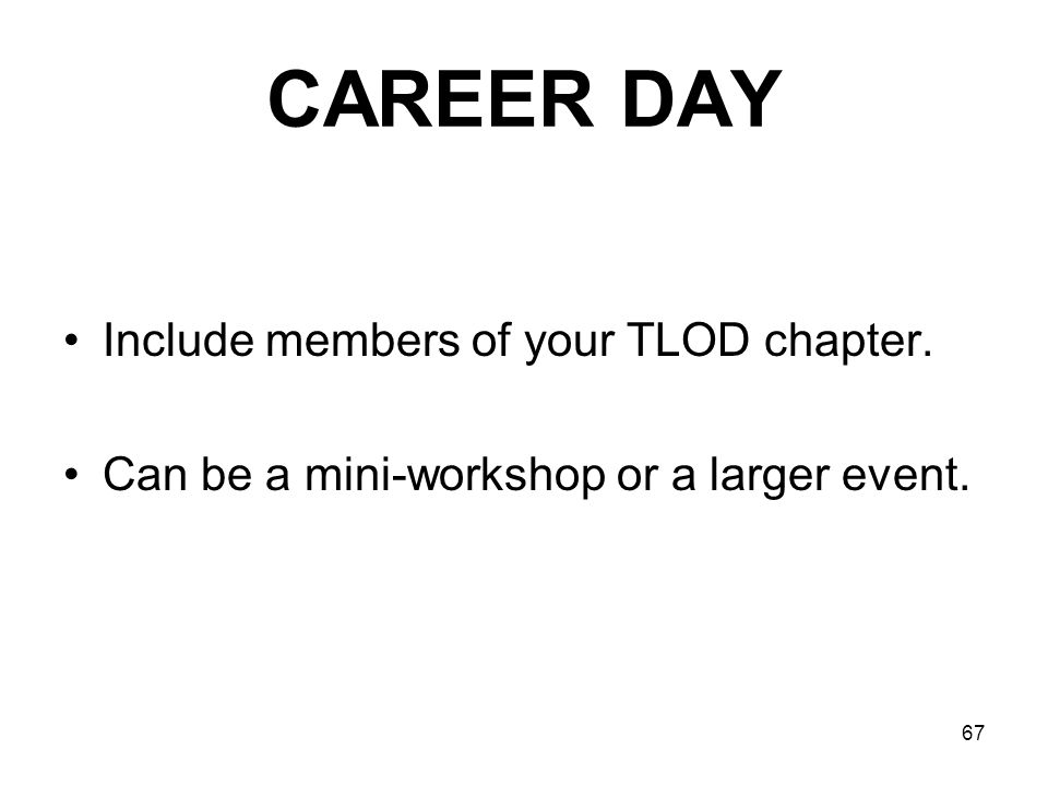 CAREER DAY Include members of your TLOD chapter.