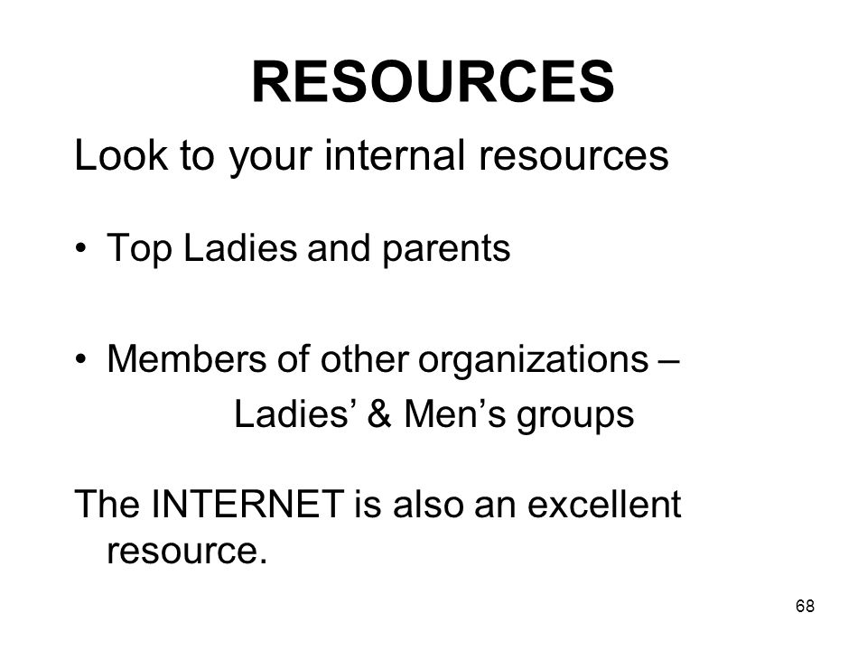 RESOURCES Look to your internal resources Top Ladies and parents