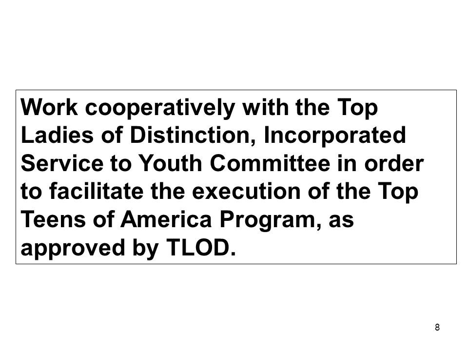 Work cooperatively with the Top Ladies of Distinction, Incorporated Service to Youth Committee in order to facilitate the execution of the Top Teens of America Program, as approved by TLOD.