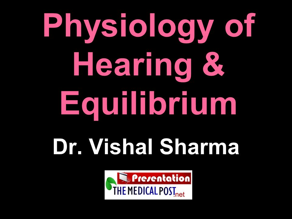 Physiology of Hearing & Equilibrium