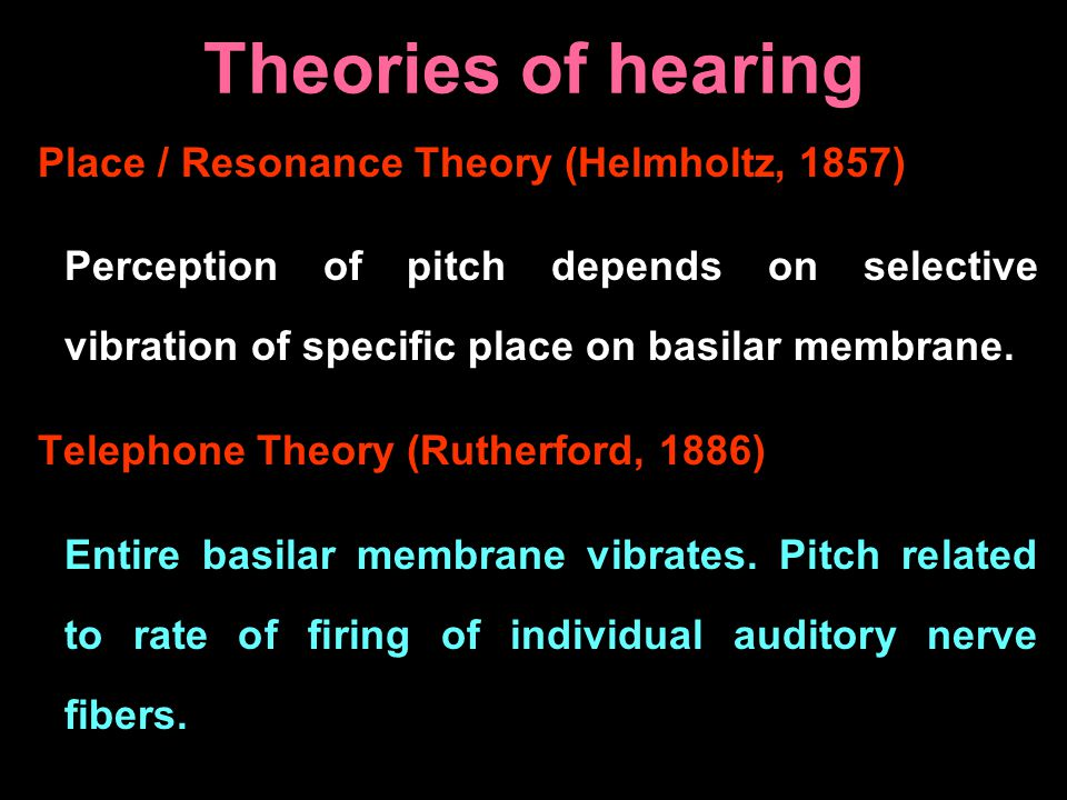 Theories of hearing Place / Resonance Theory (Helmholtz, 1857)