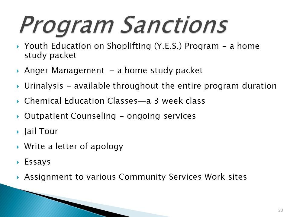Program Sanctions Youth Education on Shoplifting (Y.E.S.) Program - a home study packet. Anger Management - a home study packet.