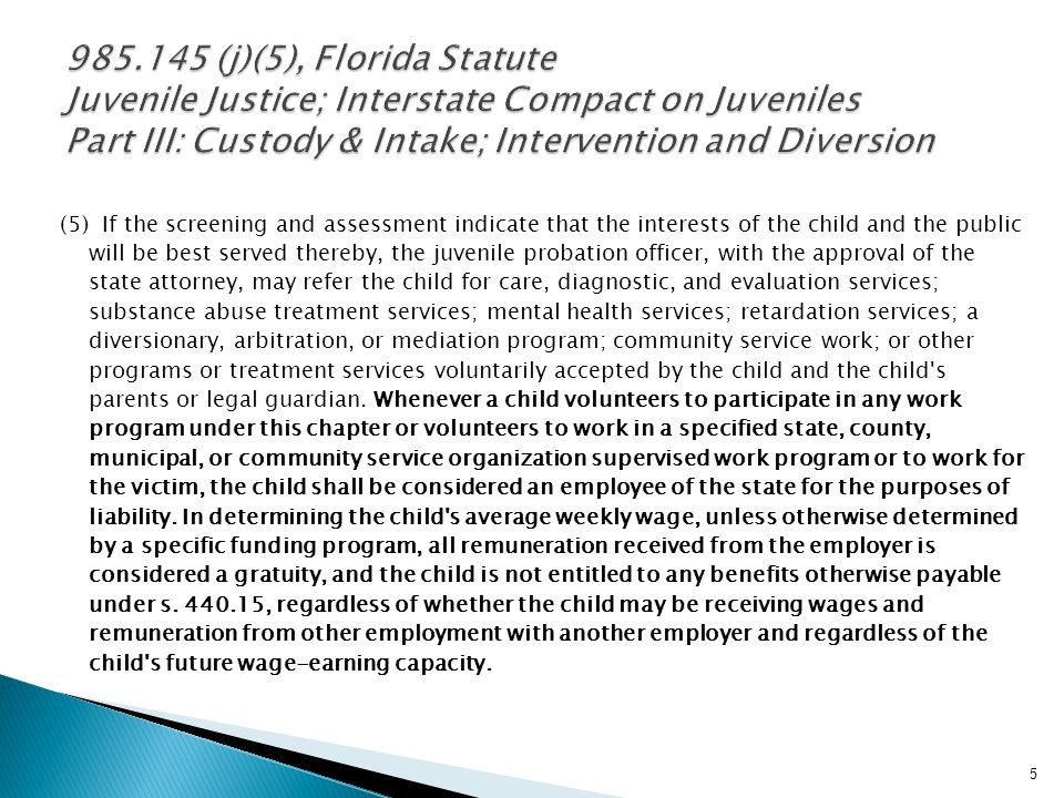 985.145 (j)(5), Florida Statute Juvenile Justice; Interstate Compact on Juveniles Part III: Custody & Intake; Intervention and Diversion